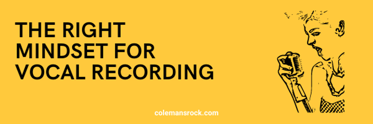 The Right Mindset for Vocal Recording