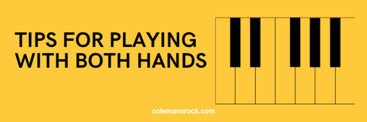 Tips for Playing with Both Hands